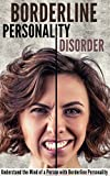 Borderline Personality Disorder: Understand the Mind of a Person with Borderline Personality