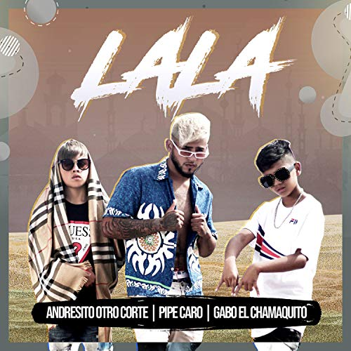 Lala (feat. Andresito Otro Corte & Pipe Caro)