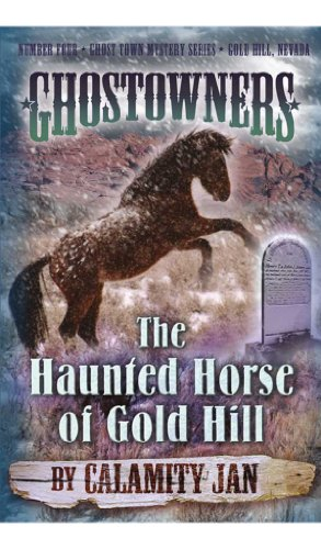 The Haunted Horse of Gold Hill (Ghostowners Mystery Series Book 4)