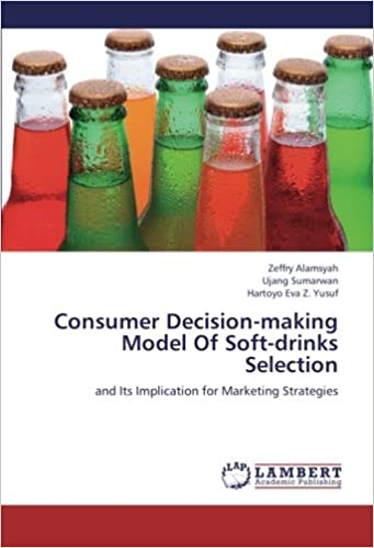 Book Consumer Decision-making Model Of Soft-drinks Selection: and Its Implication for Marketing Strategies