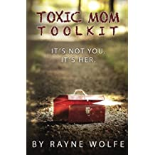 Toxic Mom Toolkit: Discovering a Happy Life Despite Toxic Parenting