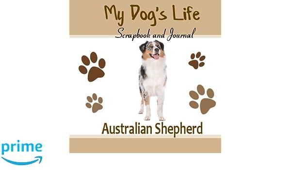 d0bccb7a0b68f My Dog's Life Scrapbook and Journal Australian Shepherd: Photo ...