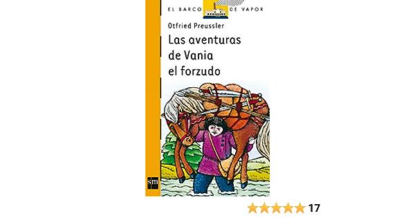 Las Aventuras De Vania El Forzudo El Barco De Vapor Naranja Spanish Edition 9788434808201 Preussler Otfried Tello Gil Antonio Olasagasti Manuel Books