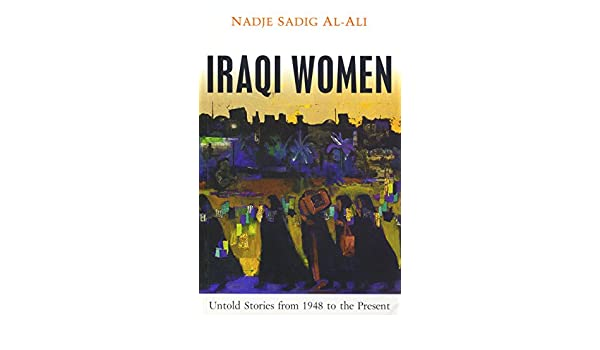 Iraqi Women: Untold Stories from 1948 to the Present ...