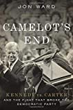 Image of Camelot's End: Kennedy vs. Carter and the Fight that Broke the Democratic Party
