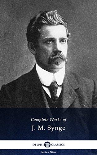 Delphi Complete Works of J. M. Synge (Illustrated) (Delphi Series Nine Book 14)