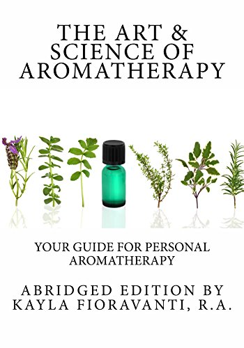 The Art & Science of Aromatherapy: Your Guide for Personal Aromatherapy