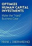Optimize Human Capital Investments, Frank J. Dibernardino, 1457514664