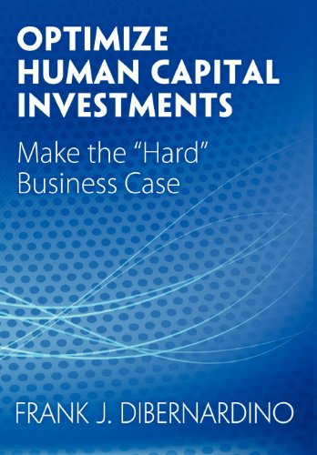Optimize Human Capital Investments  Make The  Hard  Business Case