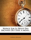 Notice Sur le Dépot des Archives de L'État, À Mons, Leopold Devillers, 1276450842