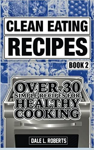 Clean eating recipes book 2 over 30 simple recipes for healthy clean eating recipes book 2 over 30 simple recipes for healthy cooking volume 2 clean food diet cookbook amazon dale l roberts 9781519363961 forumfinder Images