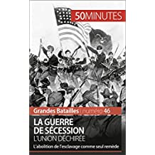 La guerre de Sécession. L'Union déchirée: L'abolition de l'esclavage comme seul remède (Grandes Batailles t. 46) (French Edition)