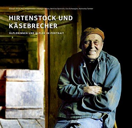 Hirtenstock und Käsebrecher: Älplerinnen und Älpler im Portrait