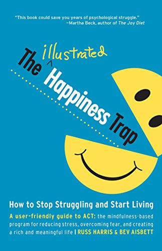 The Illustrated Happiness Trap: How to Stop Struggling and Start Living by Unknown