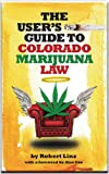 The User's Guide to Colorado Marijuana Law, Robert Linz, 0991121139