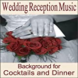 Wedding Reception Music: Instrumentals for Cocktail and Wedding Dinners, Wedding Songs, Music for Weddings, Grooms Dinner, Wedding Shower