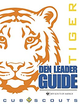 Tiger Den Leader Guide by [Boy Scouts of America]