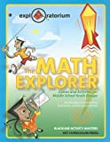 img - for The Math Explorer: Games and Activities for Middle School Youth Groups (Exploratorium series) by Pat Murphy, Lori Lambertson, Pearl Tesler, Exploratorium(October 28, 2004) Paperback book / textbook / text book