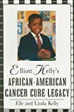 Elliot Kelly's African-American Cancer Cure Legacy, Elle Kelly and Linda Kelly, 0533159814