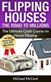 img - for Flipping Houses: The Ultimate Crash Course on House Flipping (Buy, Rehab, and Resell Properties, Building Wealth, Make Money in Real Estate, Investment Book 4) book / textbook / text book