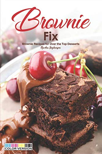Brownie Fix: Brownie Recipes for Over the Top Desserts by Martha Stephenson