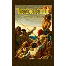 Theodore Gericault:  101 Paintings and Drawings