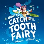 How to Catch the Tooth Fairy | Adam Wallace