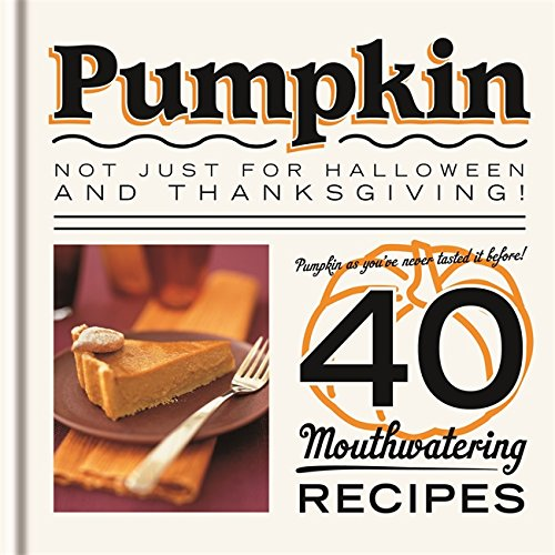 Pumpkin: Not just for Halloween and Thanksgiving! Pumpkin as you've never tasted it before! 40 mouthwatering (Halloween Pumpkin Desserts)