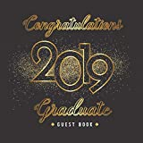 Congratulations Graduates 2019 Guest Book: Congratulatory Message Book Wishes and Gift Log | Autograph Book | Guest Sign In for Party | Keepsake Graduates