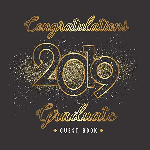 Congratulations Graduates 2019 Guest Book: Congratulatory Message Book Wishes and Gift Log | Autograph Book | Guest Sign In for Party | Keepsake Graduates]()