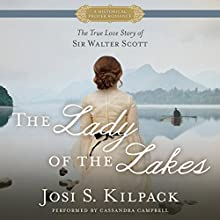 The Lady of the Lakes: The True Love Story of Sir Walter Scott | Livre audio Auteur(s) : Josi S. Kilpack Narrateur(s) : Cassandra Campbell
