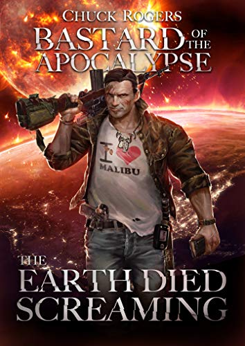 Bastard of the Apocalypse: The Earth Died Screaming by [Rogers, Chuck]
