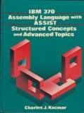 IBM 370 Assembly Language with Assist, Structured Concepts and Advanced Topics, Kacmar, Charles J., 0134557425