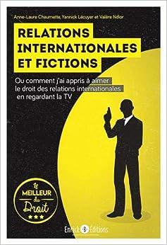 Book's Cover of Relations internationales et fictions : Ou comment j'ai appris à aimer le droit des relations internationales en regardant la télévision (Français) Broché – 20 novembre 2018