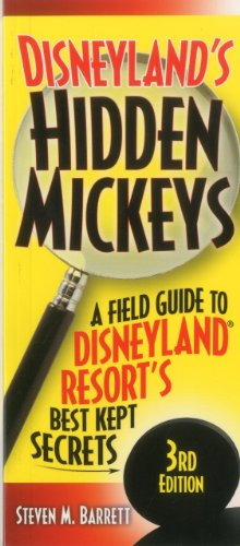 Disneyland's Hidden Mickeys: A Field Guide to the Disneyland Resort's Best-Kept Secrets