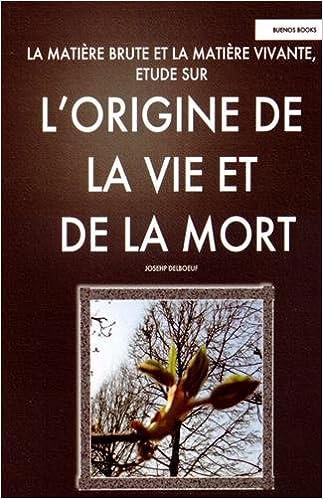 Télécharger La matière brute et la matière vivante : Etude sur l'origine de la vie et de la mort gratuit de livres en PDF