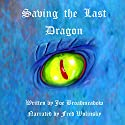 Saving the Last Dragon Audiobook by Joe Broadmeadow Narrated by Fred Wolinsky