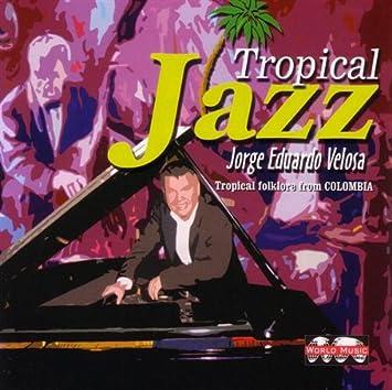 Tropical Jazz: Veloza Jorge Eduardo: Amazon.es: Música