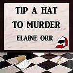 Tip a Hat to Murder: Logland Mystery Series, Book 1 | Elaine L. Orr