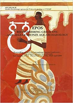 EPOS: Reconsidering Greek Epic and Aegean Bronze Age Archaeology (aegaeum)