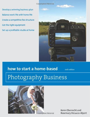How to Start a Home-Based Photography Business, 6th (Home-Based Business Series)