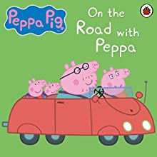 Peppa Pig: On the Road with Peppa Audiobook by John Sparkes Narrated by John Sparkes