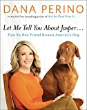 img - for Let Me Tell You about Jasper . . .: How My Best Friend Became America's Dog book / textbook / text book