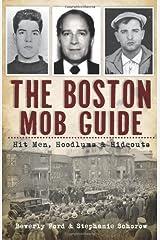 The Boston Mob Guide: Hit Men, Hoodlums & Hideouts (True Crime) Paperback