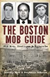 The Boston Mob Guide: Hit Men, Hoodlums & Hideouts (True Crime)