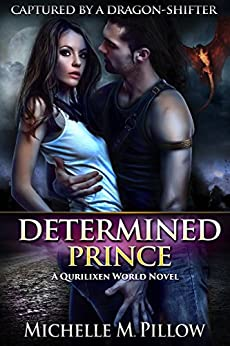 Determined Prince: A Qurilixen World Novel (Captured by a Dragon-Shifter Book 1) by [Pillow, Michelle M.]