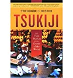 Tsukiji: The Fish Market at the Center of the World by Theodore C. Bestor front cover