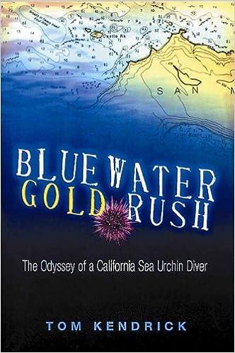 Bücher kostenlos auf ipod herunterladen Bluewater Gold Rush/The Odyssey of a California Sea Urchin Diver B002EL3H2G auf Deutsch by Tom Kendrick