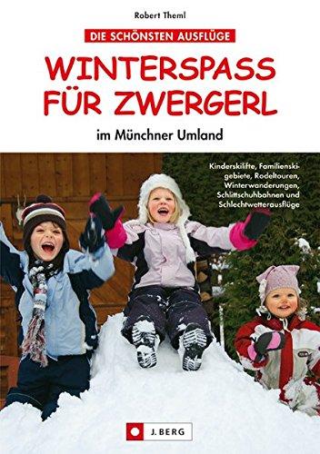 Winterspaß für Zwergerl: im Münchner Umland Taschenbuch – 18. Oktober 2012 Robert Theml J. Berg 3862460290 Deutschland
