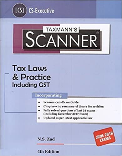 Taxmann 's Scanner on Tax Laws & Practice Including GST for CS Executive June 2018 Exam by N. S. Zad
